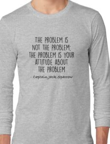 The Problem is not the Problem - Jack Sparrow Long Sleeve T-Shirt