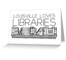 Louisville loves libraries Greeting Card