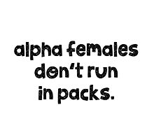 Alpha females don't run in packs. Photographic Print