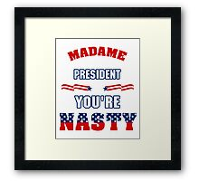MADAME PRESIDENT IF YOU'RE NASTY - NASTY WOMAN Framed Print