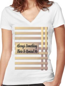 There's Always Something There to Remind Me Women's Fitted V-Neck T-Shirt