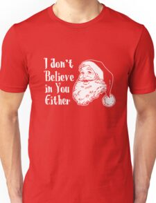 I don't believe in you either Unisex T-Shirt