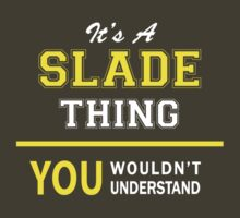 It's A SLADE thing, you wouldn't understand !! by satro