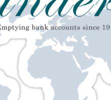 Wanderlust - Emptying bank accounts since 1914 Sticker