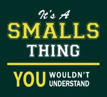 It's A SMALLS thing, you wouldn't understand !! by satro
