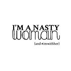 I'm a Nasty Woman by filmthreads