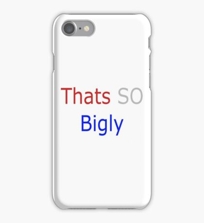 Thats SO Bigly iPhone Case/Skin