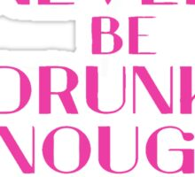 I'll never be drunk enough to like you Sticker