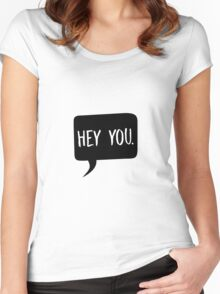 Hey you! Women's Fitted Scoop T-Shirt