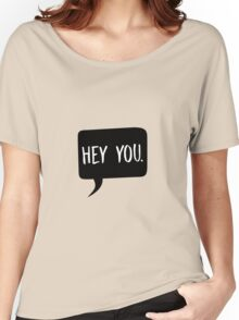 Hey you! Women's Relaxed Fit T-Shirt