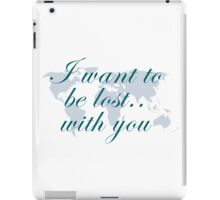 I want to be lost... with you iPad Case/Skin