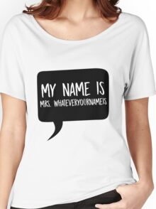 My name is Mrs. Whateveryournameis Women's Relaxed Fit T-Shirt