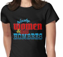 Nasty Women And Bad Hombres Womens Fitted T-Shirt