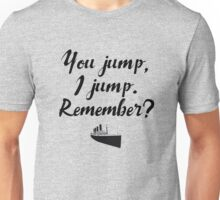 Titanic - You jump, I jump Unisex T-Shirt