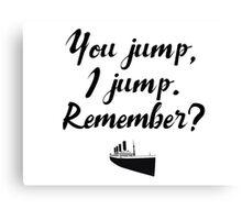Titanic - You jump, I jump Canvas Print