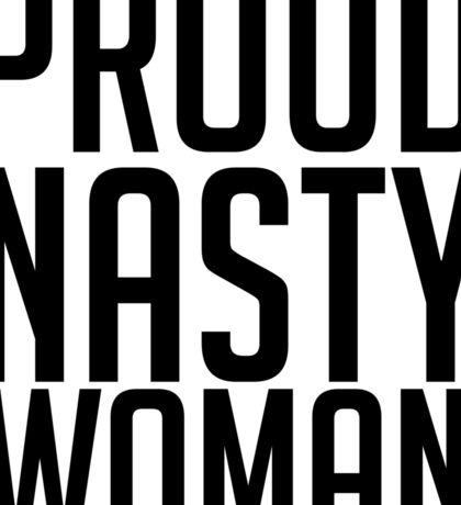 Proud Nasty Woman Sticker