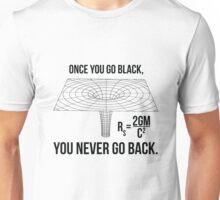 Once you go black... Unisex T-Shirt
