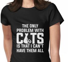 Cats...I can't have them all ): Womens Fitted T-Shirt