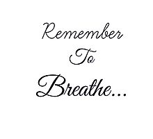 Remember to Breathe Photographic Print