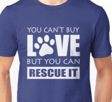 You can't buy love but you can rescue it Unisex T-Shirt