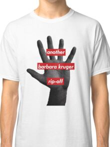 another barbara kruger rip-off Classic T-Shirt