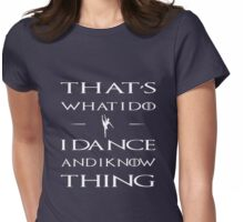 I Dance And I Know Thing Womens Fitted T-Shirt