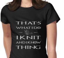 I Knit And I Know Thing Womens Fitted T-Shirt