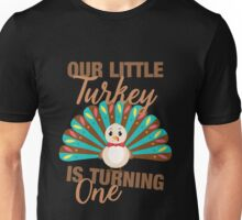Our Little Turkey Is Turning One Cute Thanksgiving Unisex T-Shirt