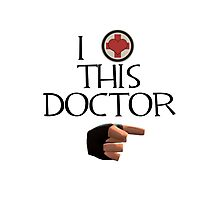 """TF2 """"I LOVE THIS DOCTOR"""" Photographic Print"""