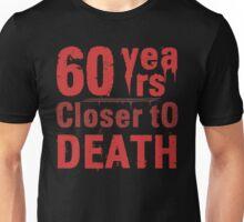 60th Birthday Morbid Humor Unisex T-Shirt