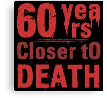 60th Birthday Morbid Humor Canvas Print