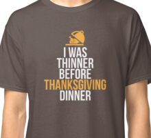I Was Thinner Before Thanksgiving Dinner Classic T-Shirt