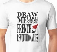 Draw me like one of your French revolutionaries Unisex T-Shirt