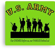 U.S. ARMY:  Our ENEMIES before us, our FAMILIES behind us! Canvas Print