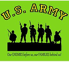 U.S. ARMY:  Our ENEMIES before us, our FAMILIES behind us! Photographic Print