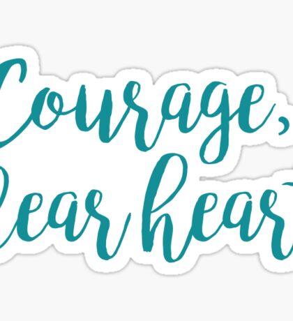 Courage, dear heart Sticker