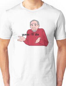 Guess I'll Die Unisex T-Shirt