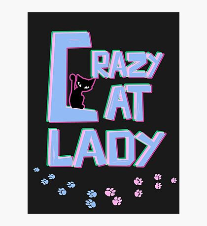 Crazy Cat Lady! Photographic Print