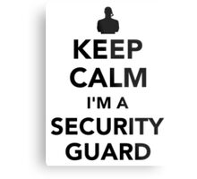 Keep calm I'm a security guard Metal Print