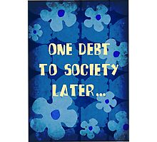 One debt to society later... Photographic Print