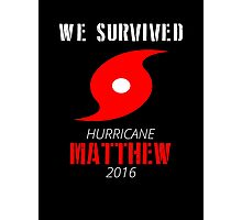 We Survived From Matthew Hurricane 2016 Photographic Print