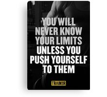 You will never know your limits unless you push yourself to them Canvas Print