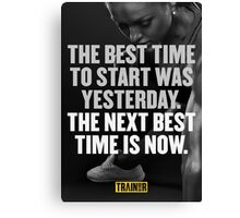 The best time to start was yesterday the next best time is now Canvas Print