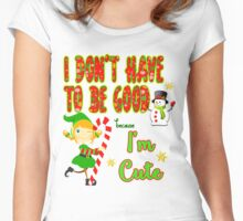 I don't have to be good because I'm cute Women's Fitted Scoop T-Shirt