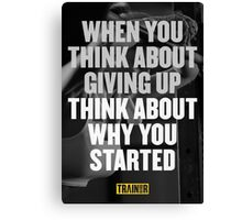 When you think about giving up think about why you started Canvas Print
