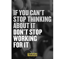 If you can't stop thinking about it don't stop working for it Photographic Print