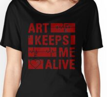 Art Keeps Me Alive Women's Relaxed Fit T-Shirt