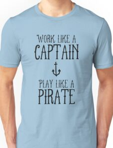 Work like a captain play like a pirate shirt Unisex T-Shirt