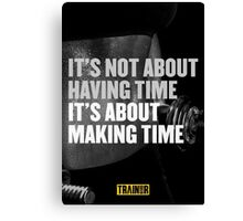 It's not about having time it's about making time Canvas Print
