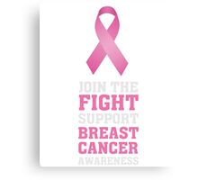 Join the fight - Support Breast Cancer Awareness T Shirt Canvas Print